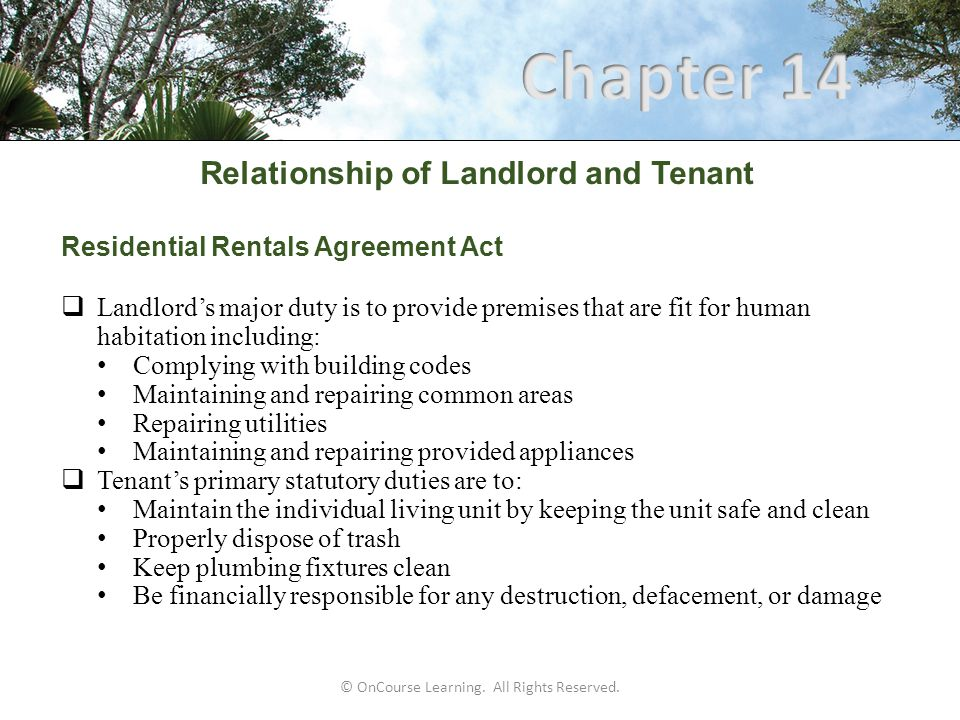 © OnCourse Learning. All Rights Reserved. Relationship of Landlord and Tenant Residential Rentals Agreement Act  Landlord's major duty is to provide