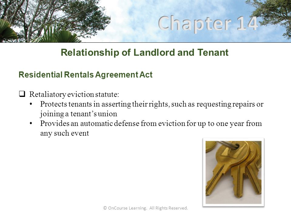 © OnCourse Learning. All Rights Reserved. Relationship of Landlord and Tenant Residential Rentals Agreement Act  Retaliatory eviction statute: Protec