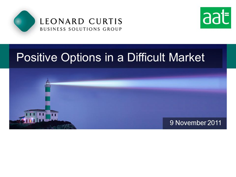Positive Options in a Difficult Market 9 November 2011