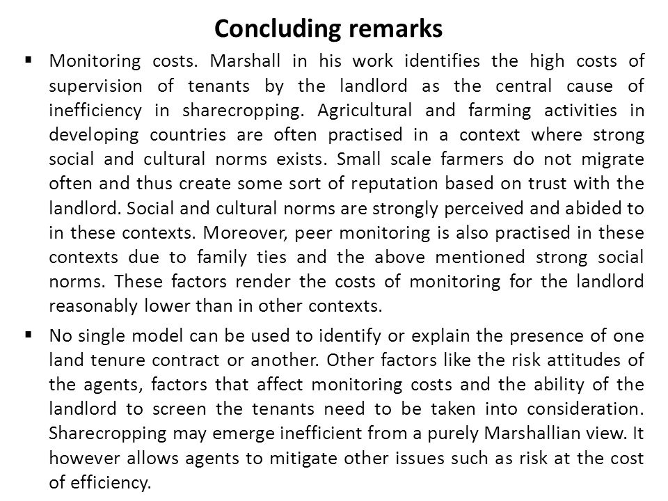 Concluding remarks  Monitoring costs. Marshall in his work identifies the high costs of supervision of tenants by the landlord as the central cause o