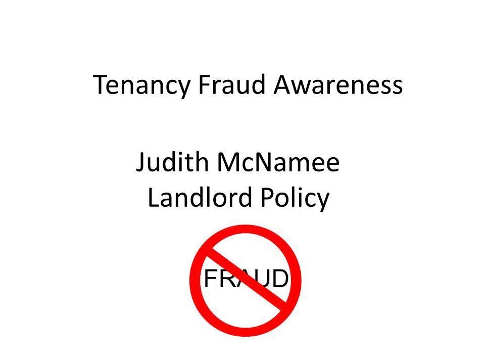 Tenancy Fraud Awareness Judith McNamee Landlord Policy