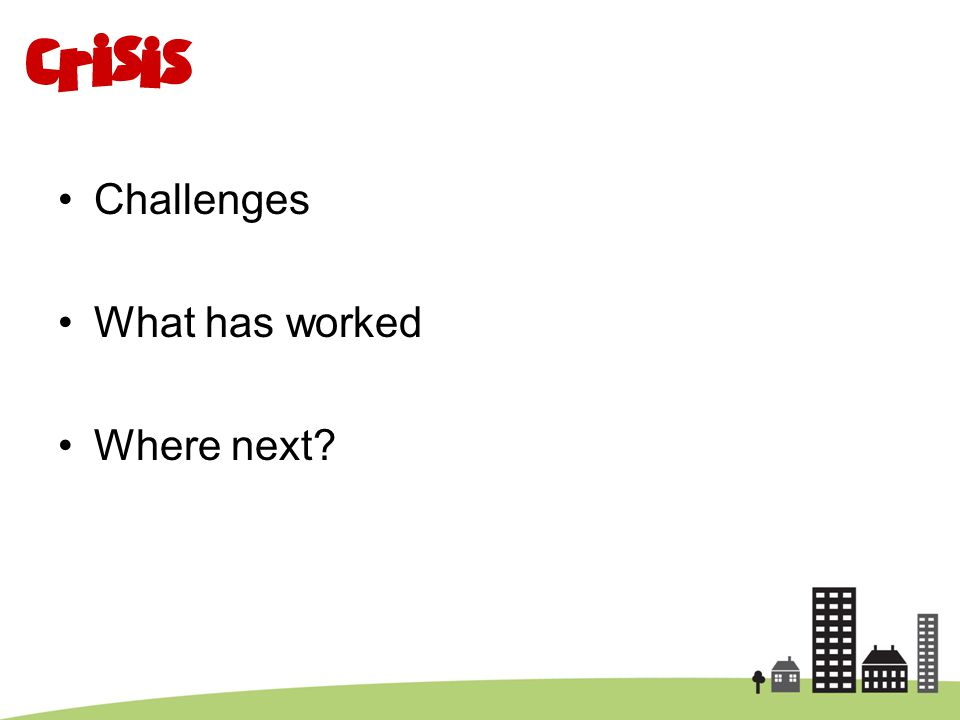 Challenges What has worked Where next?