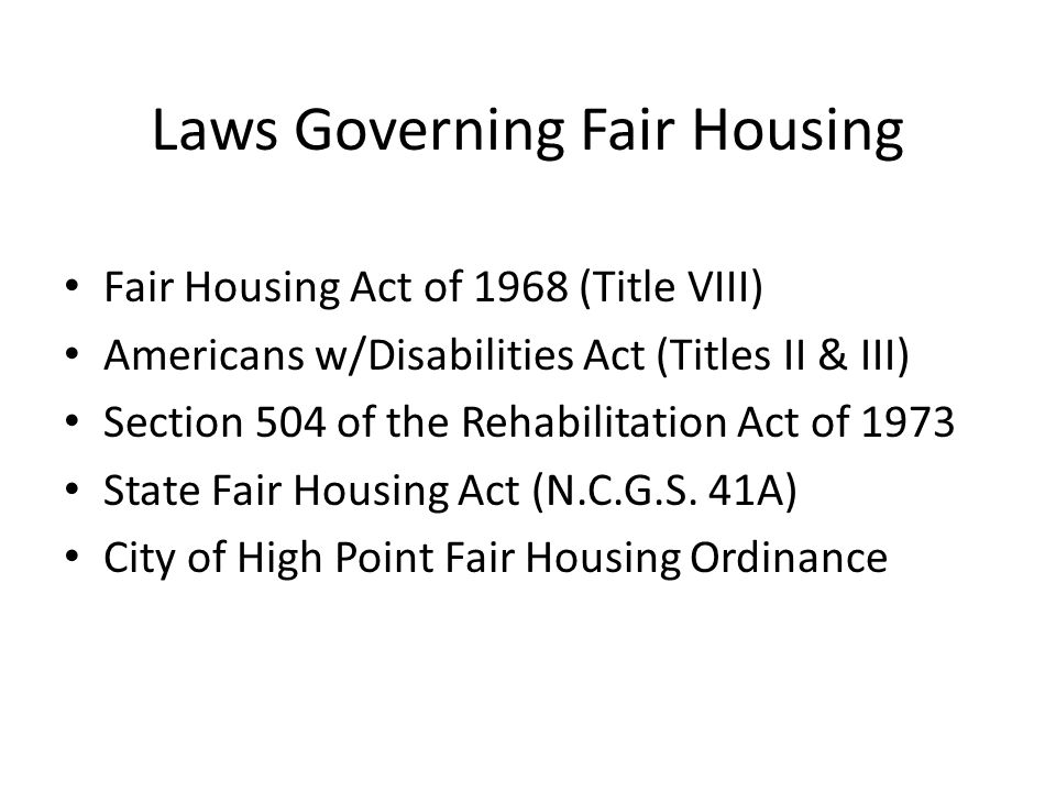 Laws Governing Fair Housing Fair Housing Act of 1968 (Title VIII) Americans w/Disabilities Act (Titles II & III) Section 504 of the Rehabilitation Act