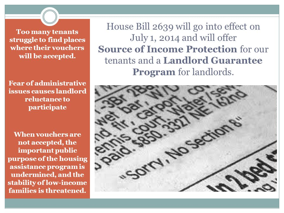 House Bill 2639 will go into effect on July 1, 2014 and will offer Source of Income Protection for our tenants and a Landlord Guarantee Program for landlords.