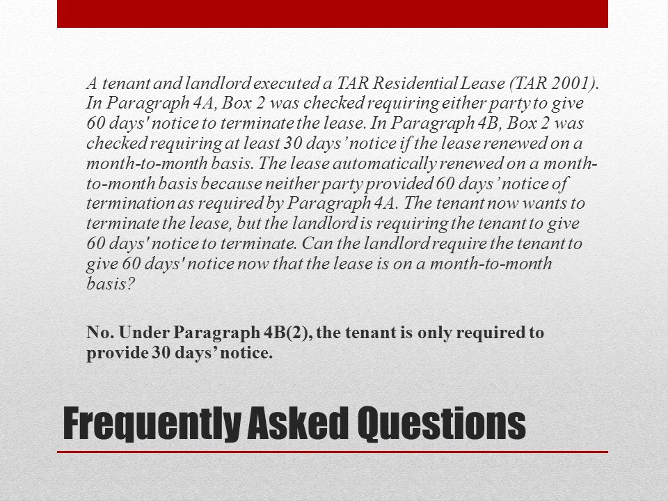 Frequently Asked Questions A tenant and landlord executed a TAR Residential Lease (TAR 2001).