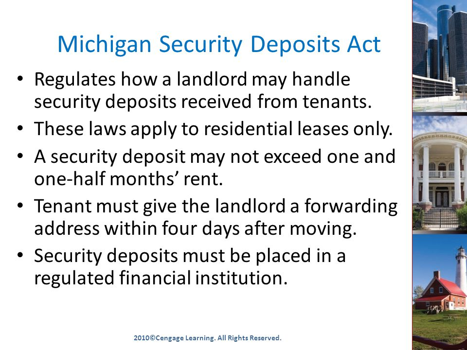 Michigan Security Deposits Act Regulates how a landlord may handle security deposits received from tenants.