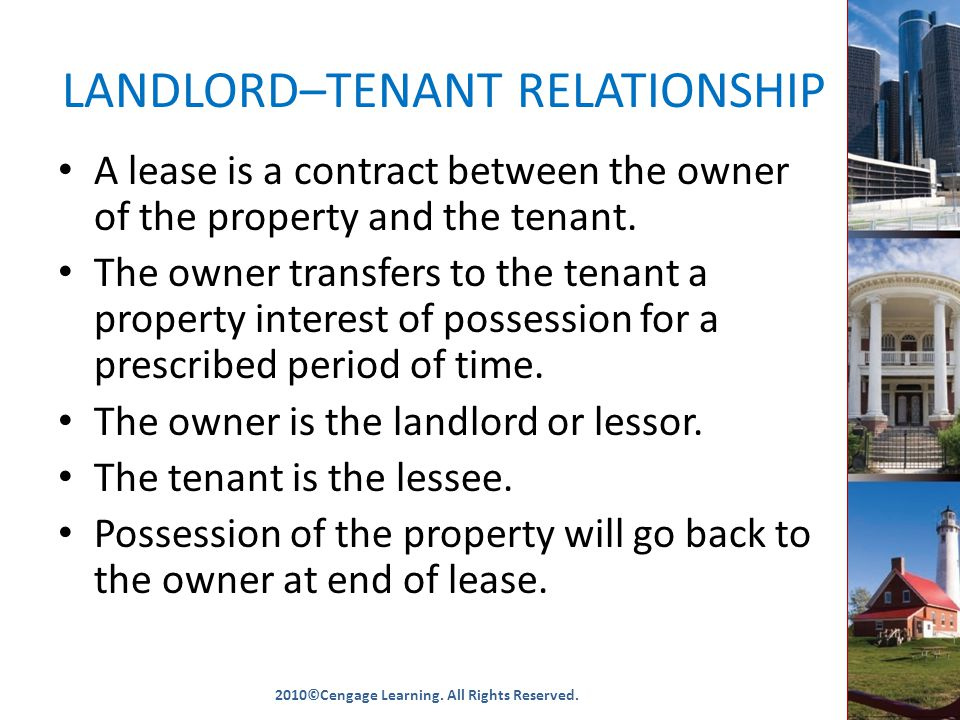 LANDLORD–TENANT RELATIONSHIP A lease is a contract between the owner of the property and the tenant.