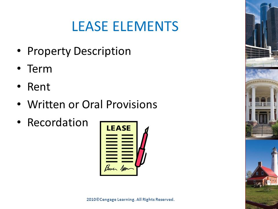 LEASE ELEMENTS Property Description Term Rent Written or Oral Provisions Recordation 2010©Cengage Learning.