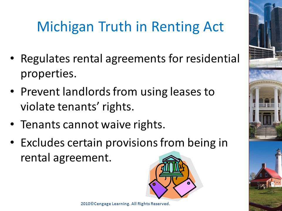 Michigan Truth in Renting Act Regulates rental agreements for residential properties.
