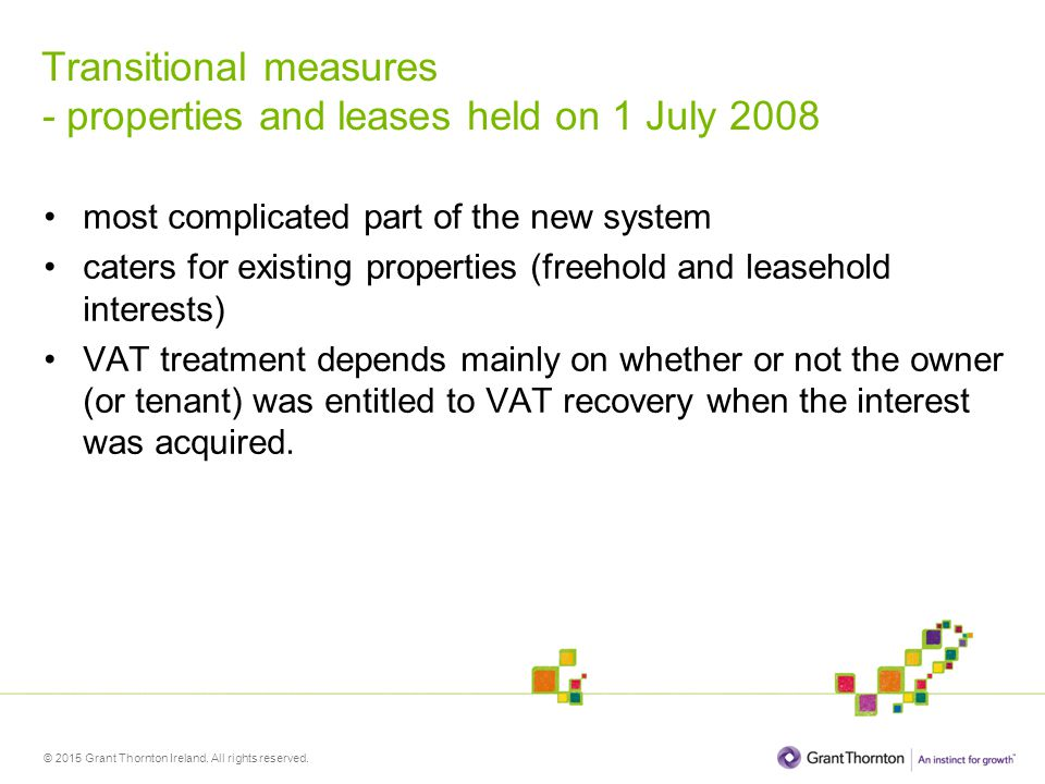 © 2015 Grant Thornton Ireland. All rights reserved. Transitional measures - properties and leases held on 1 July 2008 most complicated part of the new