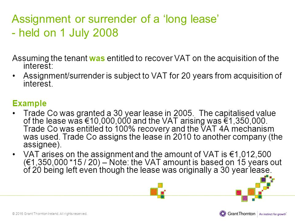 © 2015 Grant Thornton Ireland. All rights reserved. Assignment or surrender of a 'long lease' - held on 1 July 2008 Assuming the tenant was entitled t