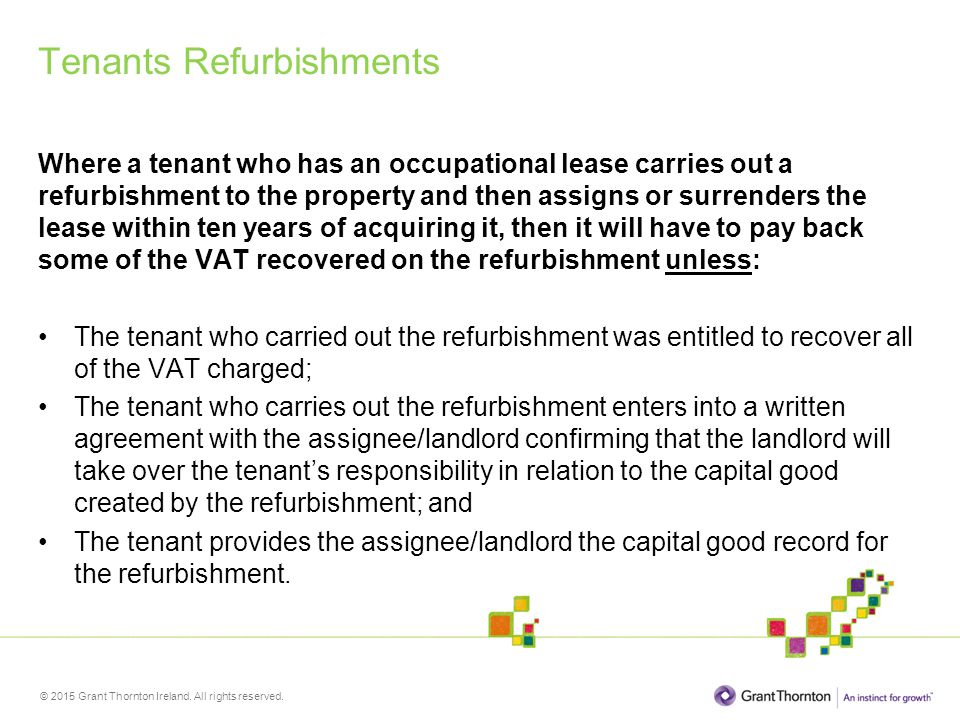 © 2015 Grant Thornton Ireland. All rights reserved. Tenants Refurbishments Where a tenant who has an occupational lease carries out a refurbishment to