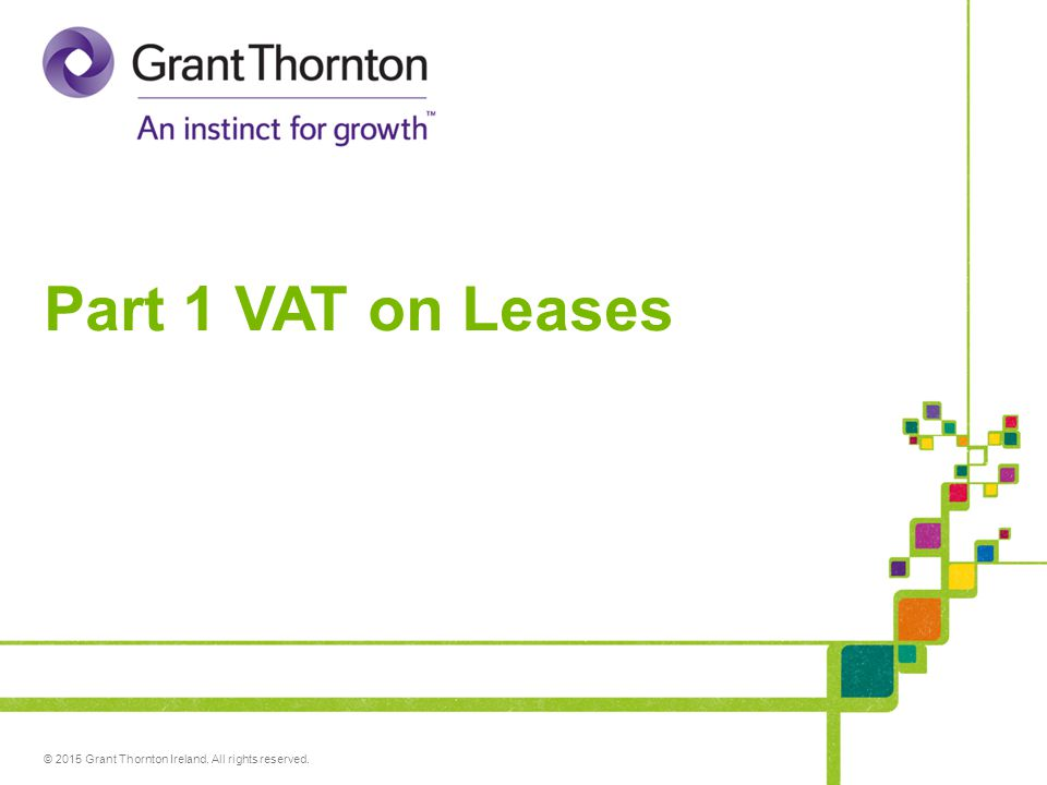 © 2015 Grant Thornton Ireland. All rights reserved. Part 1 VAT on Leases