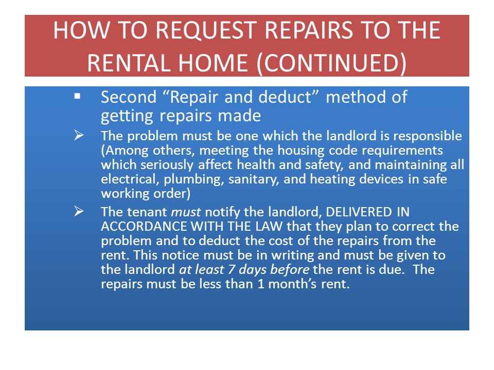 HOW TO REQUEST REPAIRS TO THE RENTAL HOME (CONTINUED) Iowa law describes multiple ways a tenant can request repairs for conditions materially affecting the health and safety.