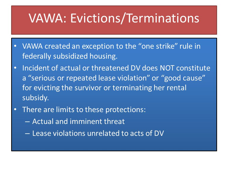 VAWA: Admissions & Assistance An individual's status as a victim of domestic violence, dating violence, or stalking is NOT an appropriate basis for denying her housing.