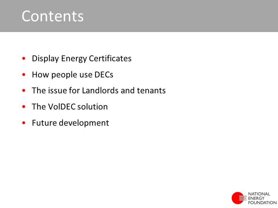 Contents Display Energy Certificates How people use DECs The issue for Landlords and tenants The VolDEC solution Future development