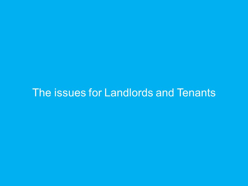 The issues for Landlords and Tenants