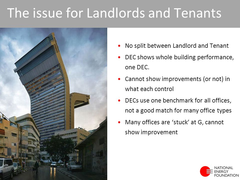 The issue for Landlords and Tenants No split between Landlord and Tenant DEC shows whole building performance, one DEC. Cannot show improvements (or n
