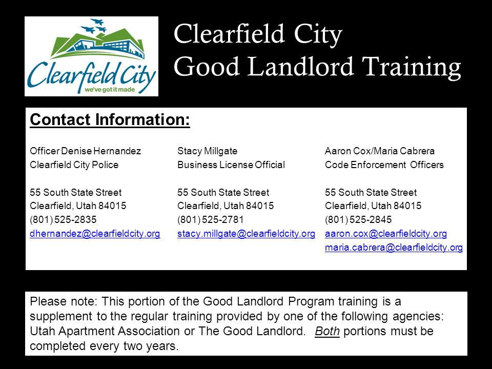 Clearfield City Good Landlord Training Contact Information: Officer Denise HernandezStacy MillgateAaron Cox/Maria Cabrera Clearfield City PoliceBusine