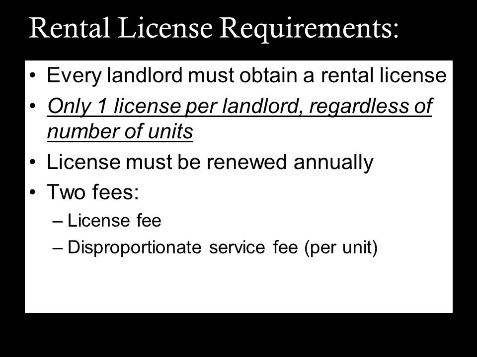 Rental License Requirements: Every landlord must obtain a rental license Only 1 license per landlord, regardless of number of units License must be re