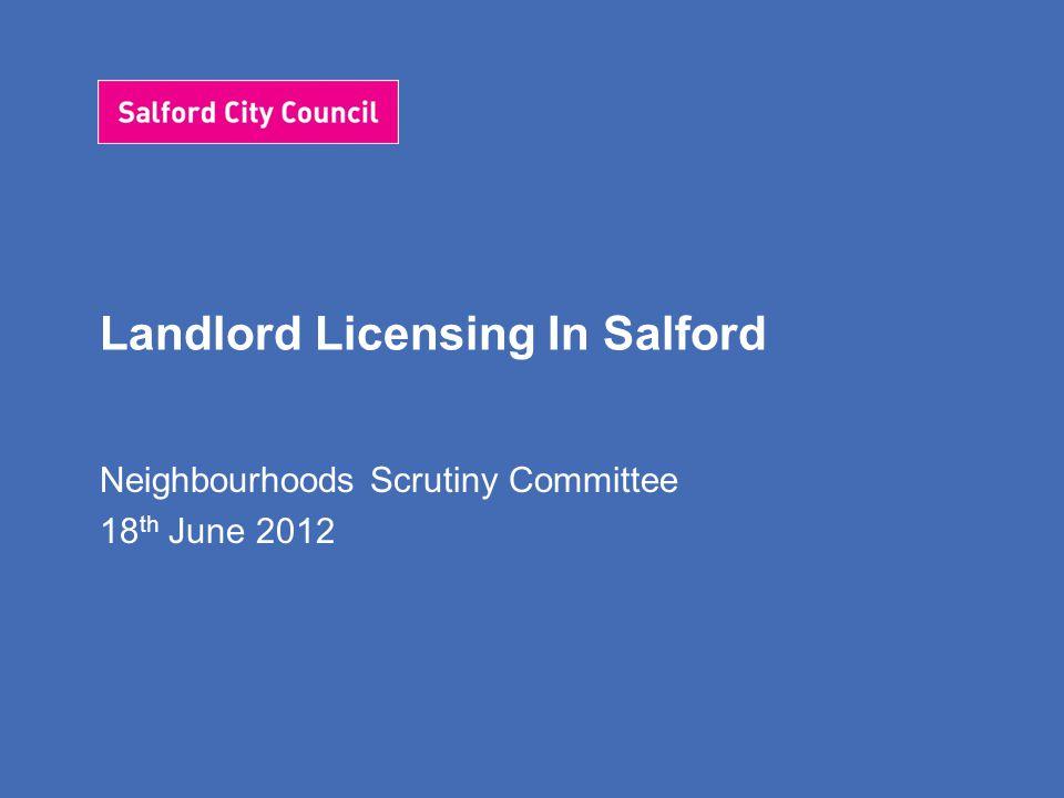 Landlord Licensing In Salford Neighbourhoods Scrutiny Committee 18 th June 2012