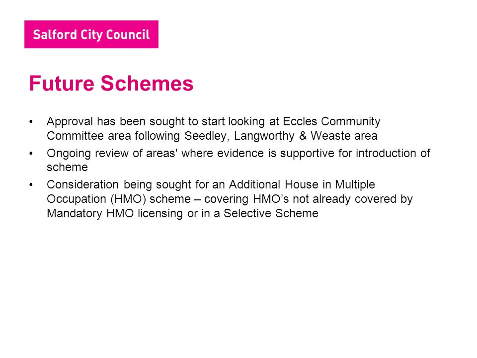 Future Schemes Approval has been sought to start looking at Eccles Community Committee area following Seedley, Langworthy & Weaste area Ongoing review