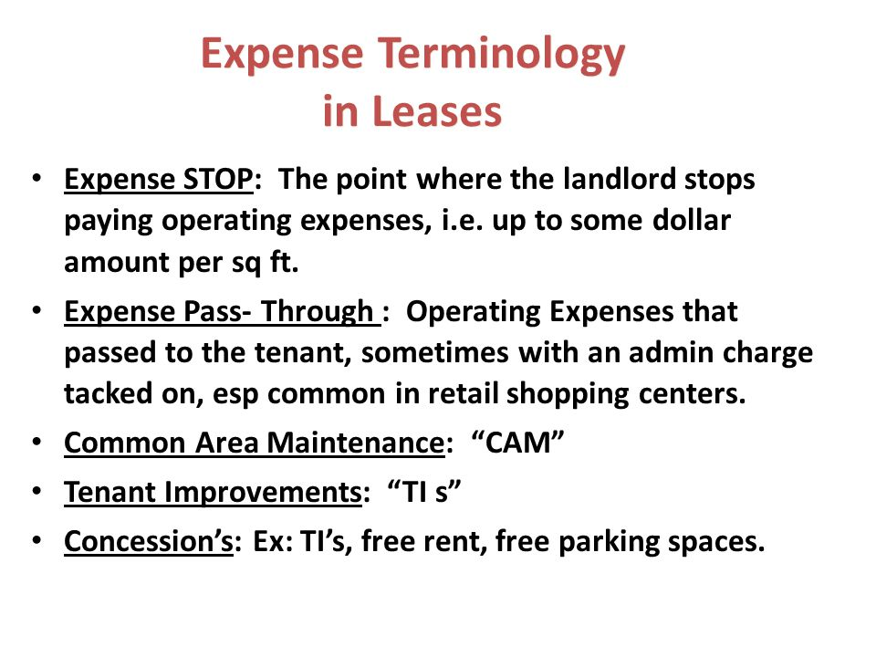 Expense Terminology in Leases Expense STOP: The point where the landlord stops paying operating expenses, i.e. up to some dollar amount per sq ft. Exp