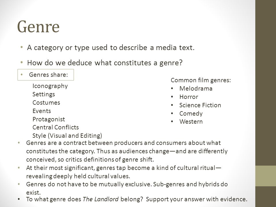 Genre A category or type used to describe a media text. How do we deduce what constitutes a genre? Iconography Settings Costumes Events Protagonist Ce
