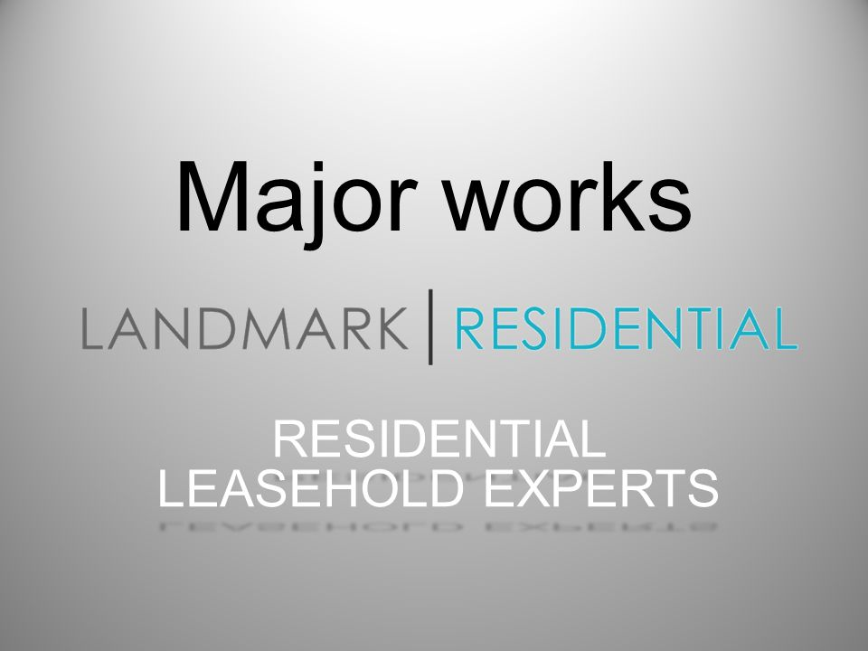 Major works RESIDENTIAL LEASEHOLD EXPERTS