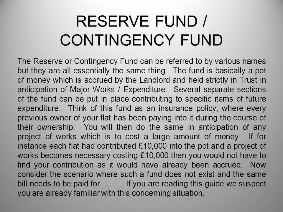 RESERVE FUND / CONTINGENCY FUND The Reserve or Contingency Fund can be referred to by various names but they are all essentially the same thing.