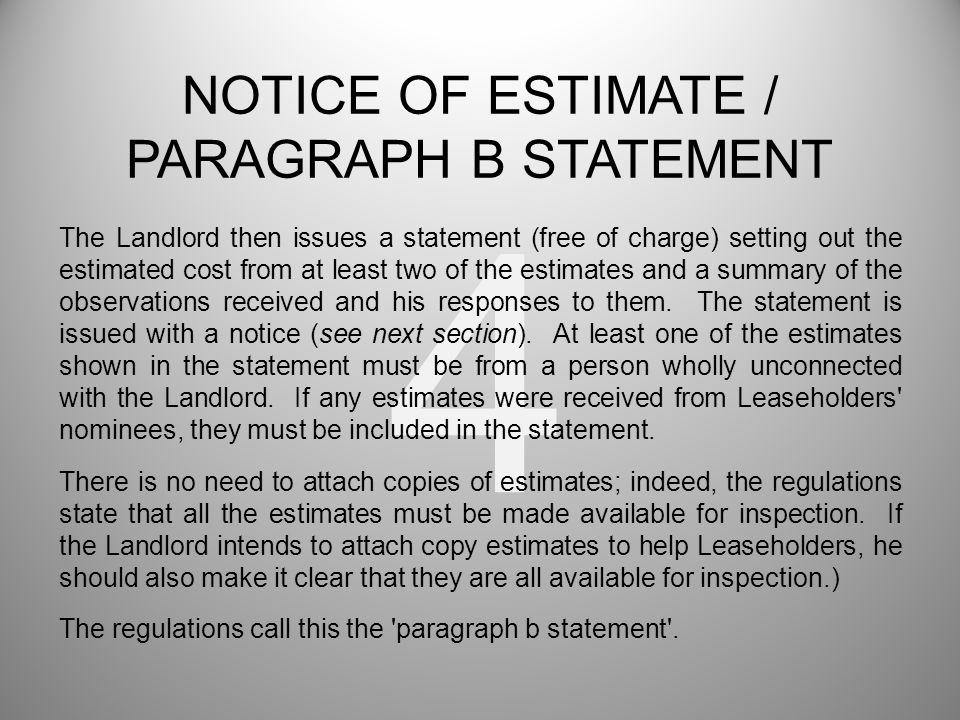 4 The Landlord then issues a statement (free of charge) setting out the estimated cost from at least two of the estimates and a summary of the observations received and his responses to them.