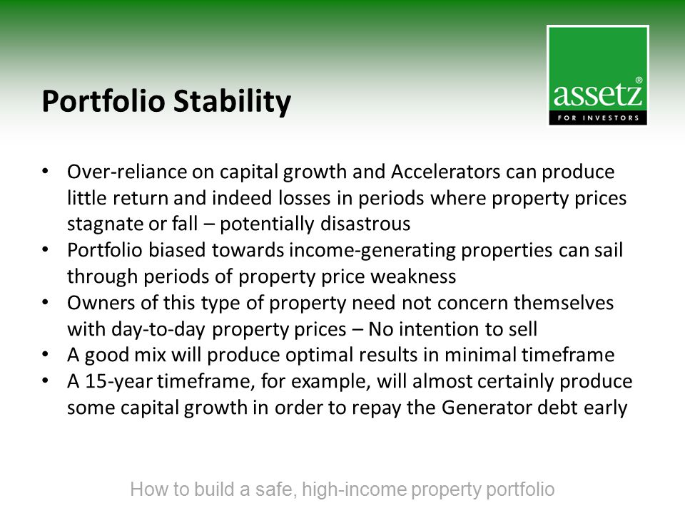 Portfolio Stability Over-reliance on capital growth and Accelerators can produce little return and indeed losses in periods where property prices stag