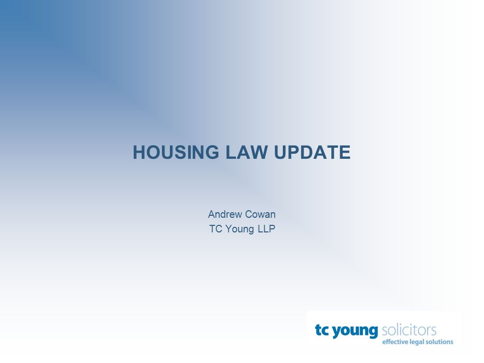 HOUSING LAW UPDATE Andrew Cowan TC Young LLP