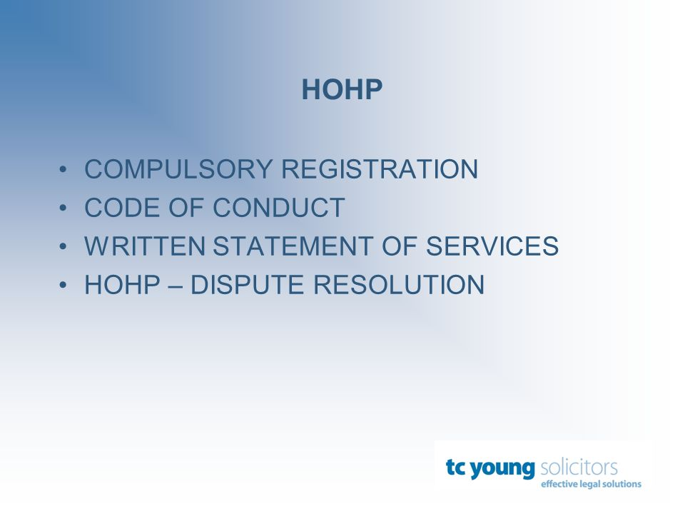HOHP COMPULSORY REGISTRATION CODE OF CONDUCT WRITTEN STATEMENT OF SERVICES HOHP – DISPUTE RESOLUTION