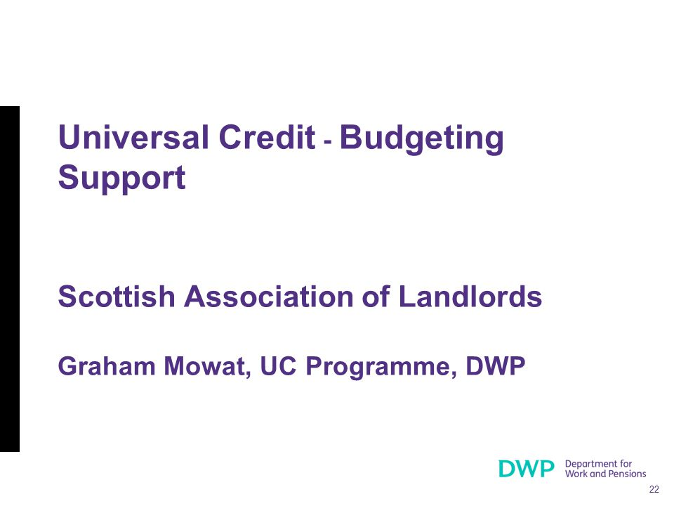 22 Universal Credit - Budgeting Support Scottish Association of Landlords Graham Mowat, UC Programme, DWP