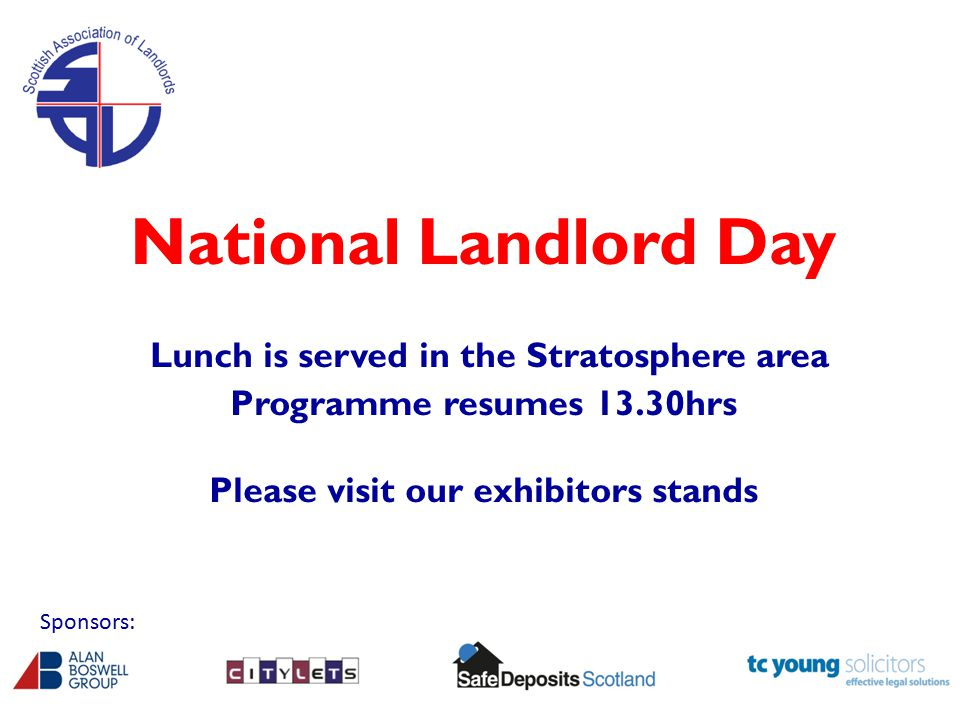 National Landlord Day Lunch is served in the Stratosphere area Programme resumes 13.30hrs Please visit our exhibitors stands Sponsors: