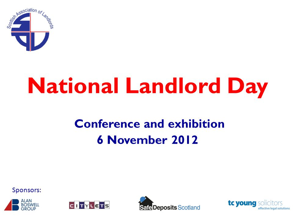 National Landlord Day Conference and exhibition 6 November 2012 Sponsors: