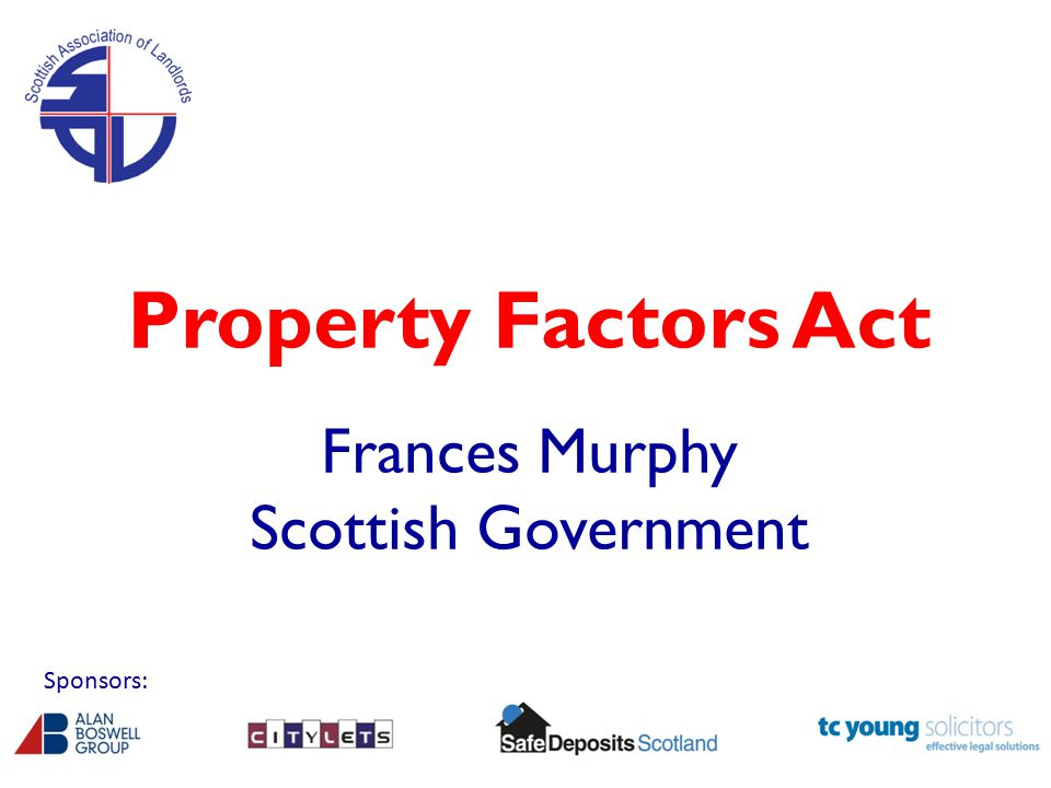Property Factors Act Frances Murphy Scottish Government Sponsors:
