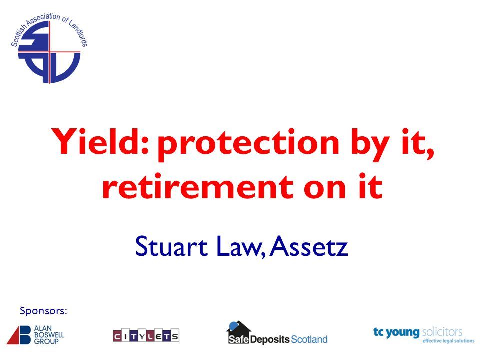 Yield: protection by it, retirement on it Stuart Law, Assetz Sponsors: