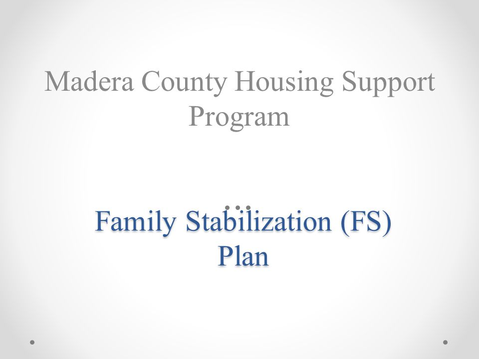 Family Stabilization (FS) Plan Madera County Housing Support Program