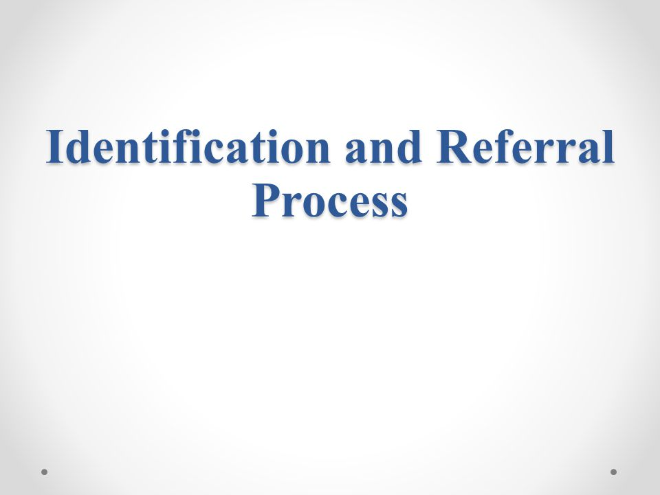 Identification and Referral Process
