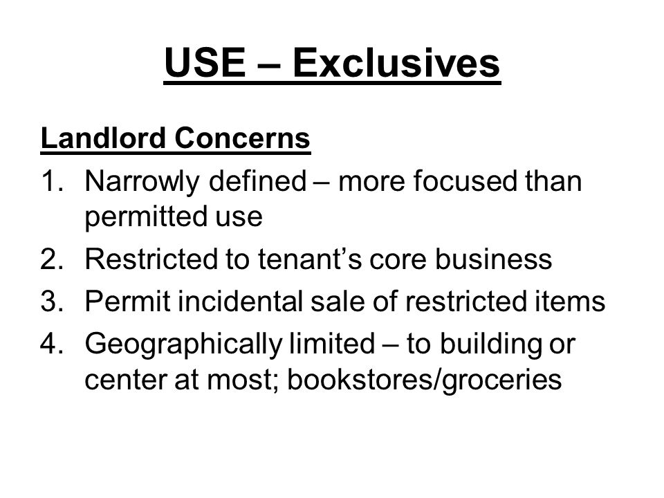 USE - Exclusives Tenant Concerns 1.Wants broadest definition possible, including ancillary goods 2.Largest geographic reach possible – 2 miles.