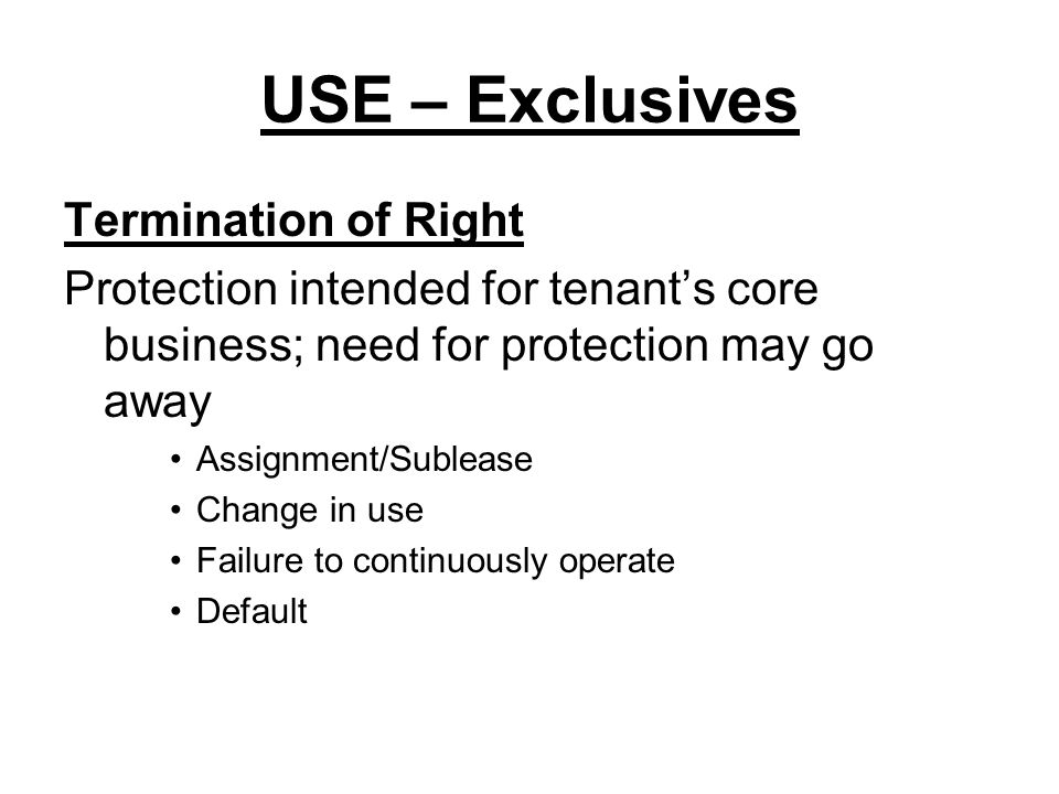 USE – Exclusives Remedies Cure period After some period of time, substitute rent – 5% gross; ½ minimum rent After further period - termination