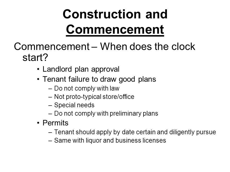 Construction and Commencement Commencement – late delivery –Potentially huge issue for tenant –Penalties –Termination if not delivered by outside date –Force majeure –Tenant delays
