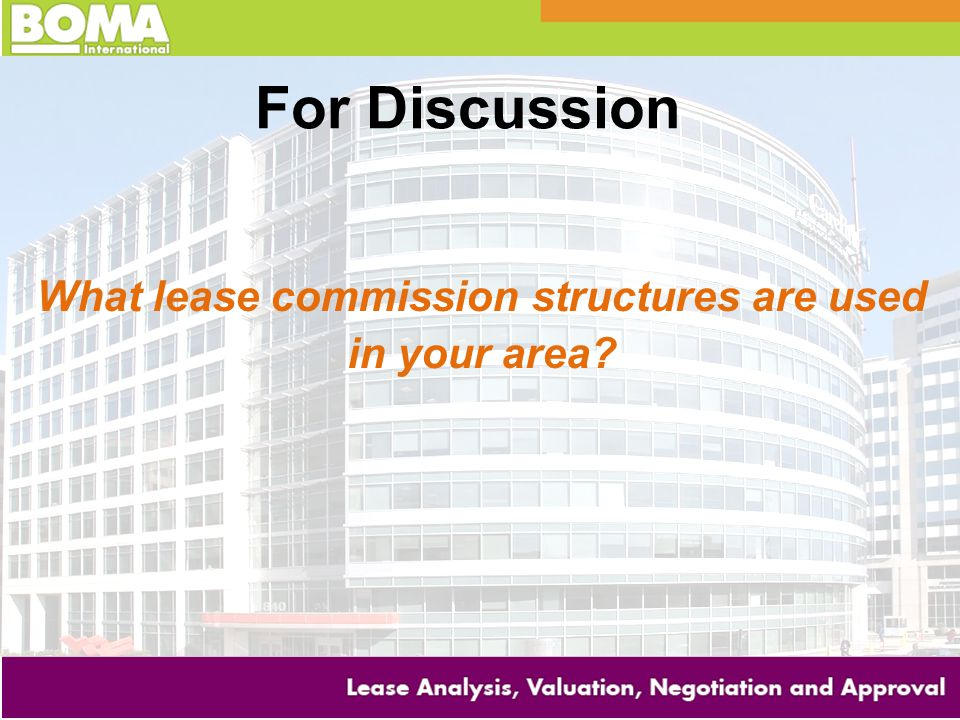 For Discussion What lease commission structures are used in your area?
