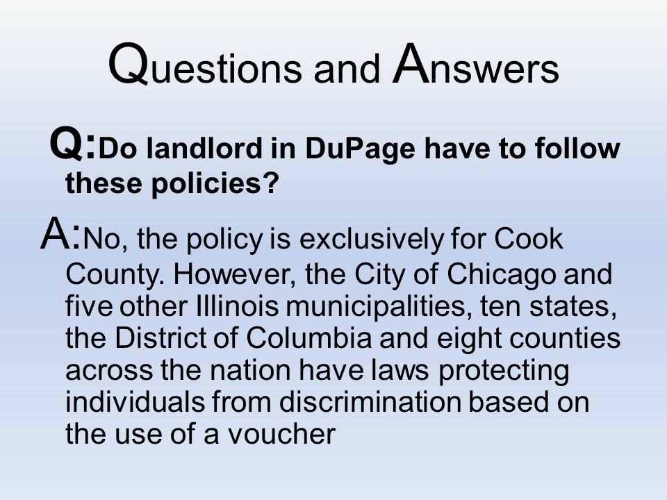 Q uestions and A nswers Q: Do landlord in DuPage have to follow these policies.