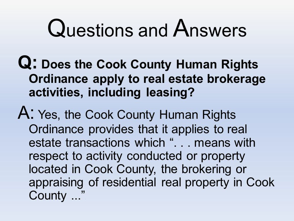 Q uestions and A nswers Q: Does the Cook County Human Rights Ordinance apply to real estate brokerage activities, including leasing.