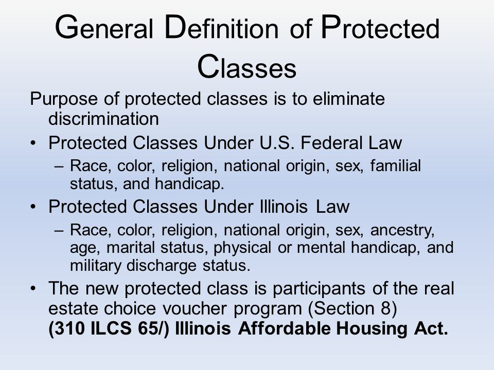 G eneral D efinition of P rotected C lasses Purpose of protected classes is to eliminate discrimination Protected Classes Under U.S.