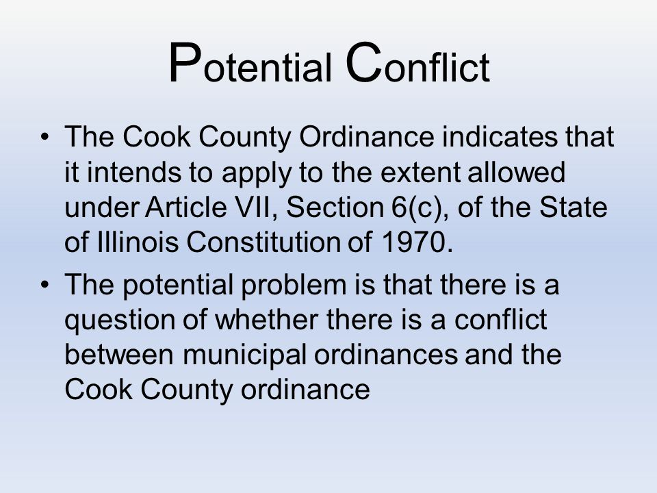 P otential C onflict The Cook County Ordinance indicates that it intends to apply to the extent allowed under Article VII, Section 6(c), of the State of Illinois Constitution of 1970.