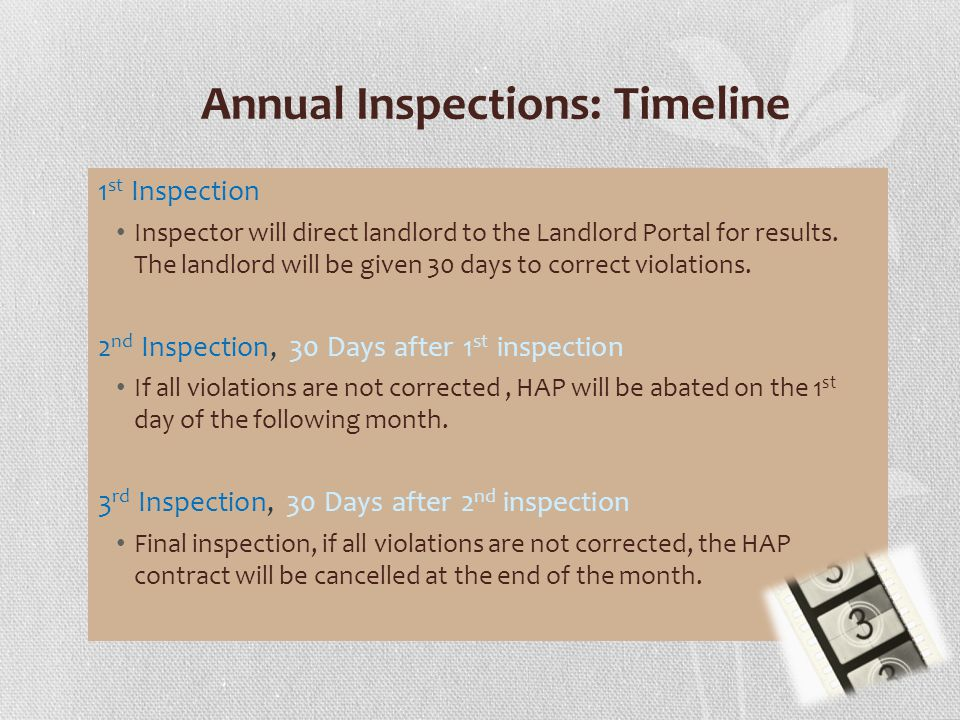 Annual Inspections: Timeline 1 st Inspection Inspector will direct landlord to the Landlord Portal for results.